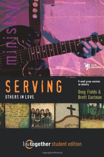 SERVING Others in Love--Student Edition: 6 Small Group Sessions on Ministry (Life Together)