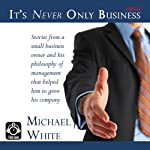 It's Never Only Business | Michael White