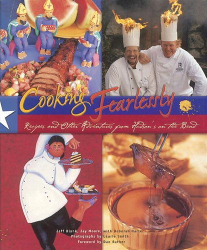Cooking Fearlessly: Recipes and Other Adventures from Hudson's on the Bend by Jeffery Blank, Jay Moore, Deborah Harter