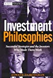 Investment Philosophies: Successful Investment Philosophies and the Greatest Investors Who Made Them Work