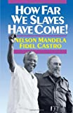 How Far We Slaves Have Come (087348729X) by Mandela, Nelson, Fidel Castro