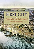 First City: Philadelphia and the Forging of Historical Memory (Early American Studies)