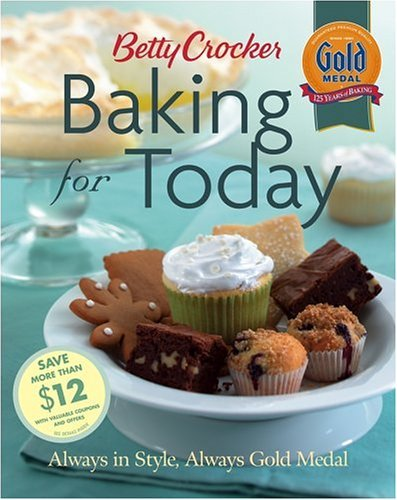 Betty Crocker Baking For Today: Always In Style, Always Gold Medal (Betty Crocker Books)