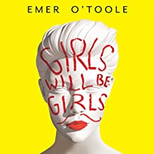 Girls Will Be Girls: Dressing Up, Playing Parts and Daring to Act Differently Audiobook by Emer O'Toole Narrated by Olivia Caffrey