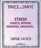 Trucs de santé : Stress, anxiété, déprime, insomnies, angoisses
