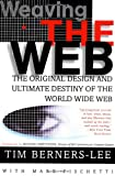 Weaving the Web: The Original Design and Ultimate Destiny of the World Wide Web by Its Inventor (006251587X) by Berners-Lee, Tim