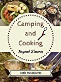 Camping and Cooking Beyond Smores: Outdoors Cooking Guide and Cookbook for Beginner Campers