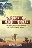 The Rescue at Dead Dog Beach: One Mans Quest to Find a Home For the Worlds Forgotten Animals
