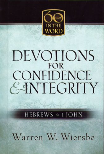 Devotions for Confidence And Integrity : Hebrews And I John, WARREN WIERSBE