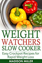 Weight Watchers Recipes: Weight Watchers Slow Cooker Cookbook The Smartpoints Diet Plan: Easy Crockpot Recipes For Rapid Weight Loss Including Smartpointtm (weight Watchers Smart Point Recipes)