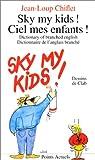 echange, troc Jean-Loup Chiflet - Sky my kids ! / Ciel mes enfants !
