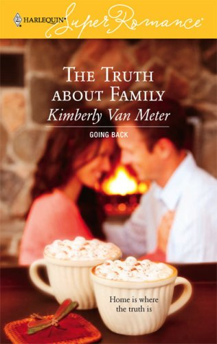 The Truth About Family (Going Back) (Harlequin Superromance, No 1391), Kimberly Van Meter
