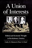 A Union of Interests: Political and Economic Thought in Revolutionary America (0700604170) by Matson, Cathy D.