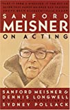 Sanford Meisner On Acting (0394750594) by Meisner, Sanford