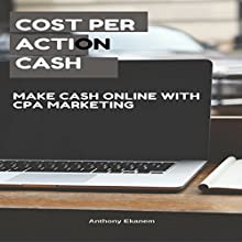 Cost per Action Cash: Make Cash Online with Cost per Action Marketing Audiobook by Anthony Ekanem Narrated by Scott Clem