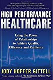 img - for By Jody Hoffer Gittell High Performance Healthcare: Using the Power of Relationships to Achieve Quality, Efficiency and Res (1st First Edition) [Hardcover] book / textbook / text book