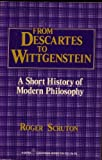 From Descartes to Wittgenstein: A Short History of Modern Philosophy (Harper colophon books) (0060909315) by Scruton, Roger