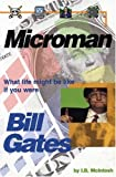 img - for Microman: What Life Might Be Like If You Were Bill Gates book / textbook / text book