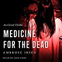 Medicine for the Dead: The Ulrich Files, Book 2 Audiobook by Ambrose Ibsen Narrated by Jake Urry