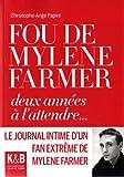 echange, troc Christophe-Ange Papini - Fou de Mylène Farmer : Deux années à l'attendre...