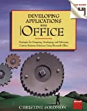 Developing Applications With Microsoft Office: Strategies for Designing, Developing, and Delivering Custom Business Solutions Using Microsoft Office
