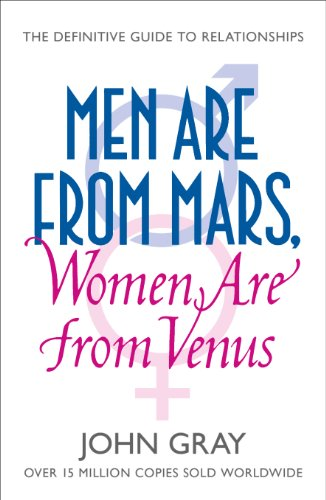 John Gray - Men Are from Mars, Women Are from Venus: A Practical Guide for Improving Communication and Getting What You Want in Your Relationships: How to Get What You Want in Your Relationships