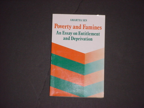 poverty and famines an essay on entitlement and deprivation online Poverty and entitlements -- concepts of poverty -- poverty: identification and aggregation -- starvation and famines -- the entitlement approach -- the great bengal famine -- the ethiopian famines -- drought and famine in the sahel -- famine in bangladesh -- entitlements and.