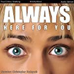 Always Here for You: How a Man Was Stalked, Abandoned, and Betrayed | I M Anonymous