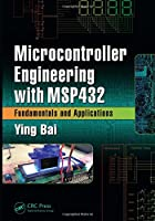 Microcontroller Engineering with MSP432: Fundamentals and Applications Front Cover