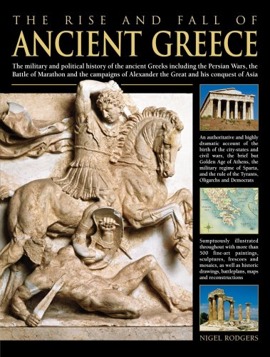 The Rise and Fall of Ancient Greece: The Military And Political History Of The Ancient Greeks From The Fall Of Troy, The