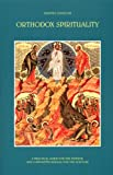 Orthodox Spirituality: A Practical Guide for the Faithful and a Definitive Manual for the Scholar