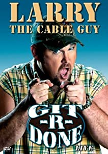 Larry The Cable Guy - Git-R-Done