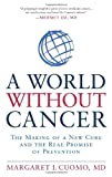 img - for A World without Cancer: The Making of a New Cure and the Real Promise of Prevention by Margaret I. Cuomo (2012-10-02) book / textbook / text book