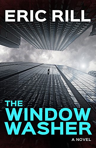 An intricate tale of greed, corruption, deception, and murder, reduced overnight to $0.99  THE WINDOW WASHER by Eric Rill