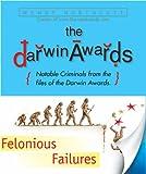 The Darwin Awards: Felonious Failures (0762425628) by Northcutt, Wendy
