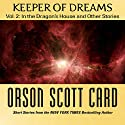 Keeper of Dreams: Volume 2: In the Dragon's House and Other Stories (       UNABRIDGED) by Orson Scott Card Narrated by Stefan Rudnicki