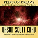 Keeper of Dreams: Volume 2: In the Dragon's House and Other Stories | Orson Scott Card