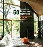 50 Häuser zum Wohlfühlen: Angenehm wohnen in Neu- und Umbauten
