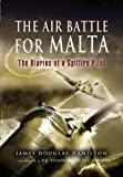 img - for Air Battle for Malta: The Diaries of a Spitfire Pilot book / textbook / text book