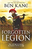 Ben Kane The Forgotten Legion: (The Forgotten Legion Chronicles No. 1)