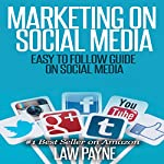 Marketing on Social Media: Easy to Follow Guide for Twitter, Facebook, Google, Pinterest, or Instagram | Law Payne