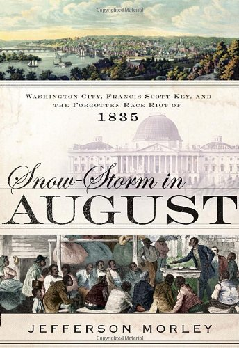 Snow-Storm In August: Washington City, Francis Scott Key, And The Forgotten Race Riot Of 1835