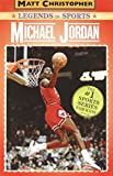 Michael Jordan: Legends in Sports (Matt Christopher Legends in Sports) (0316023809) by Matt Christopher