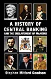 A History of Central Banking and the Enslavement of Mankind by Stephen Mitford Goodson
