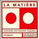 La Matière Discours Auteur(s) : Jean-Marc Lévy-Leblond Narrateur(s) : Jean-Marc Lévy-Leblond