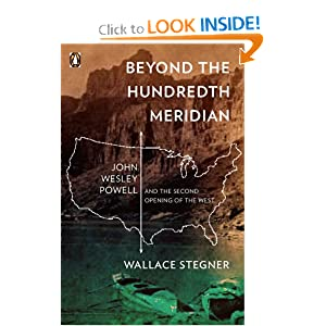 Beyond the Hundredth Meridian: John Wesley Powell and the Second Opening of the West by