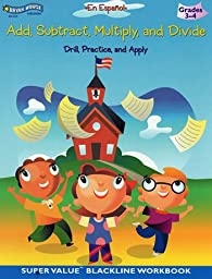 Add, Subtract, Multiply, and Divide: Drill Practice & Apply, Grade 3-4 (En Espanol)