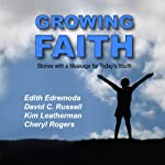 Growing Faith: Stories with a Message for Today's Youth | Edith Edremoda,David C. Russell,Kim Leatherman,Cheryl Rogers