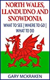 North Wales, Llandudno and Snowdonia: What to See | Where to Go | What to Do