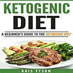 Ketogenic Diet: A Beginner's Guide to the Ketogenic Diet | Kris Tyson
